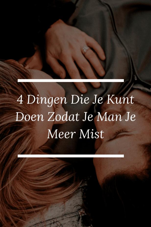 4 Dingen Die Je Kunt Doen Zodat Je Man Je Meer Mist