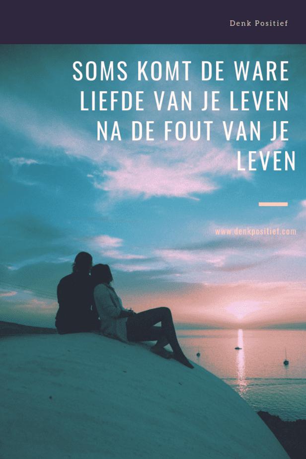 Soms Komt De Ware Liefde Van Je Leven Na De Fout Van Je Leven