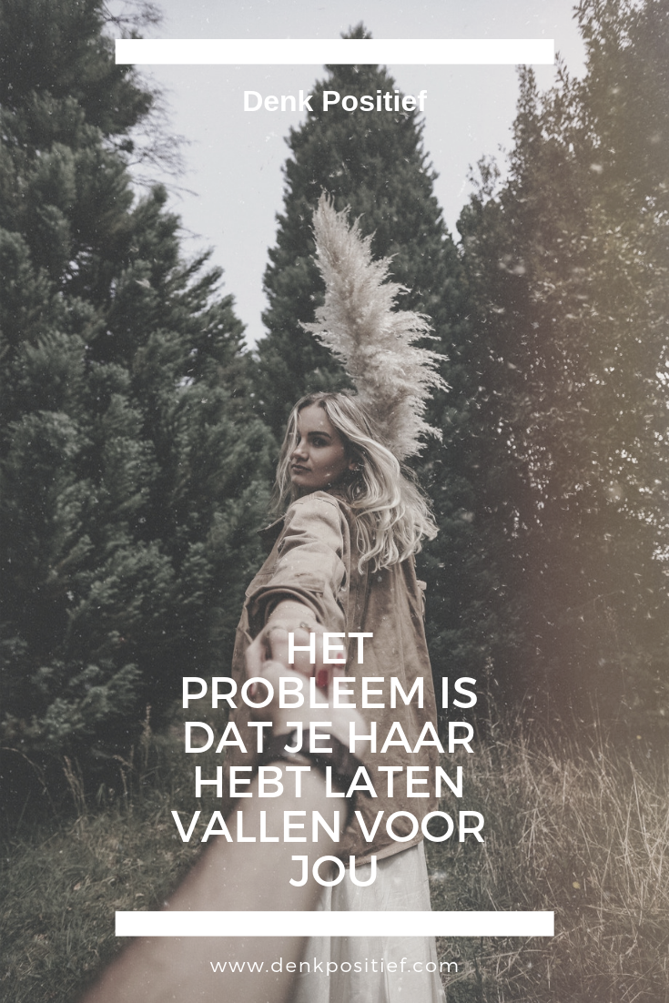 Het Probleem Is Dat Je Haar Hebt Laten Vallen Voor Jou