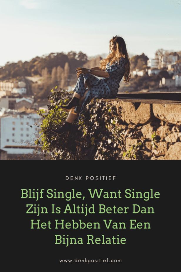 Blijf Single, Want Single Zijn Is Altijd Beter Dan Het Hebben Van Een Bijna Relatie