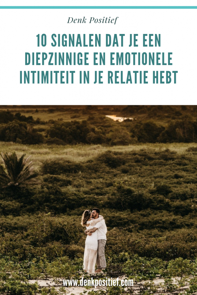 10 Signalen Dat Je Een Diepzinnige En Emotionele Intimiteit In Je Relatie Hebt