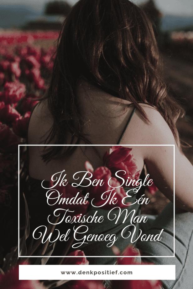 Ik Ben Single Omdat Ik Eén Toxische Man Wel Genoeg Vond