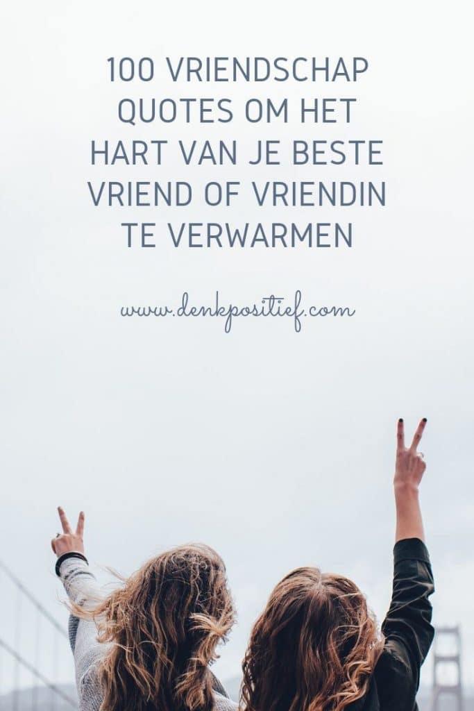 100 Vriendschap Quotes Om Het Hart Van Je Beste Vriend Of