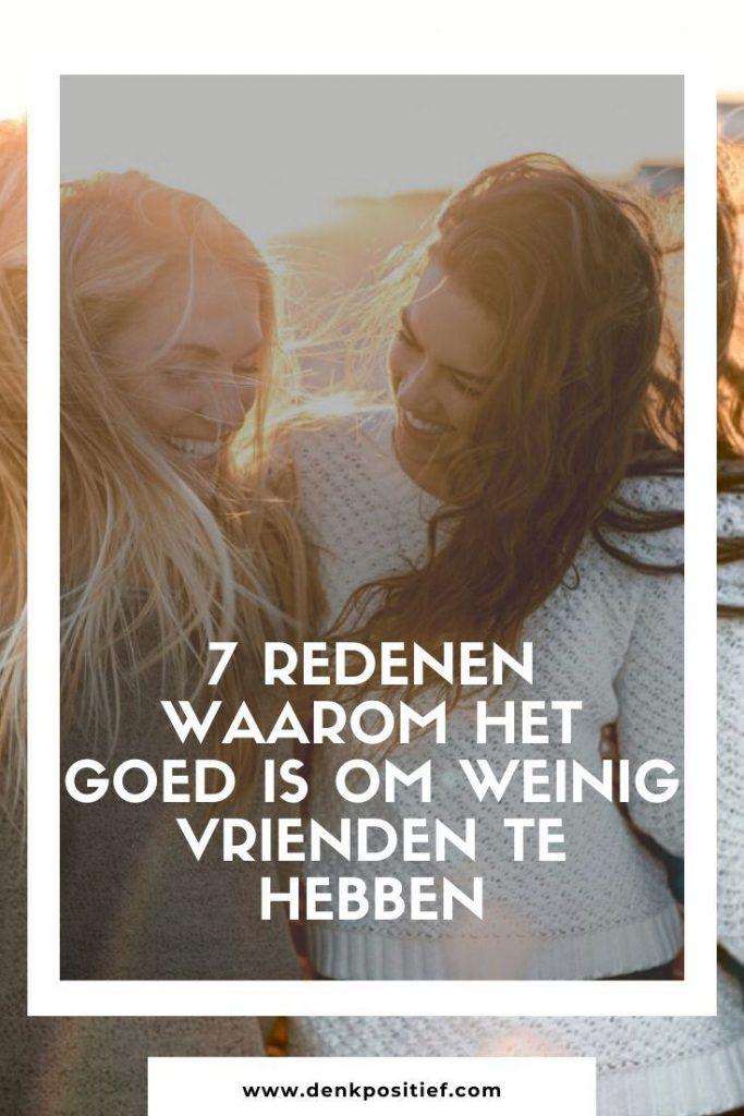 7 Redenen Waarom Het Goed Is Om Weinig Vrienden Te Hebben