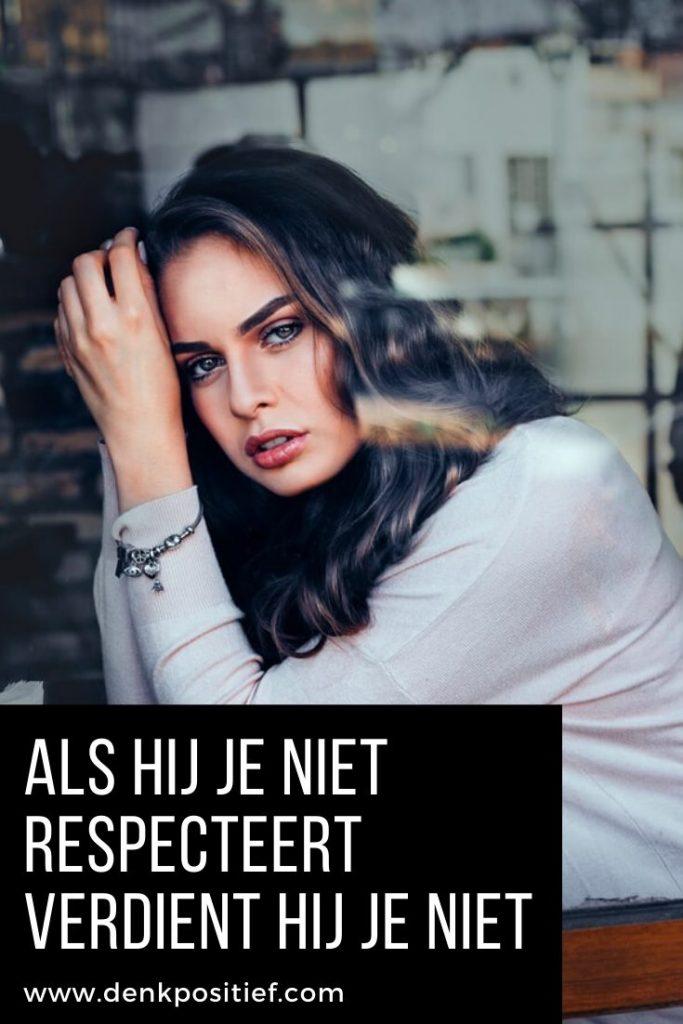Als Hij Je Niet Respecteert Verdient Hij Je Niet