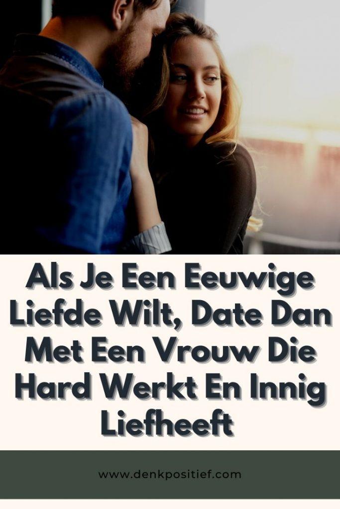 Als Je Een Eeuwige Liefde Wilt, Date Dan Met Een Vrouw Die Hard Werkt En Innig Liefheeft