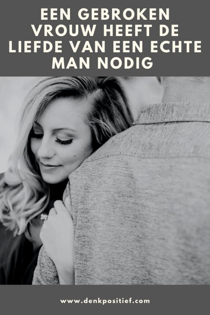 Een Gebroken Vrouw Heeft De Liefde Van Een Echte Man Nodig