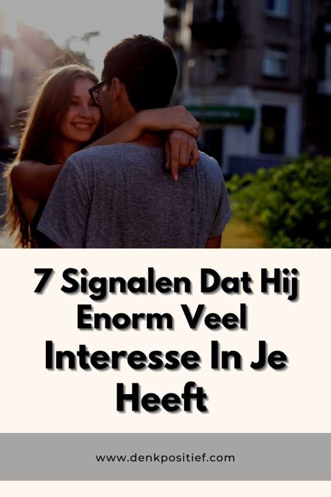 7 Signalen Dat Hij Enorm Veel Interesse In Je Heeft