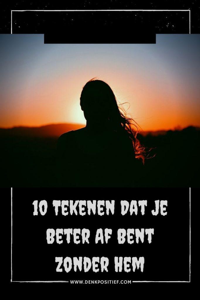 10 Tekenen Dat Je Beter Af Bent Zonder Hem