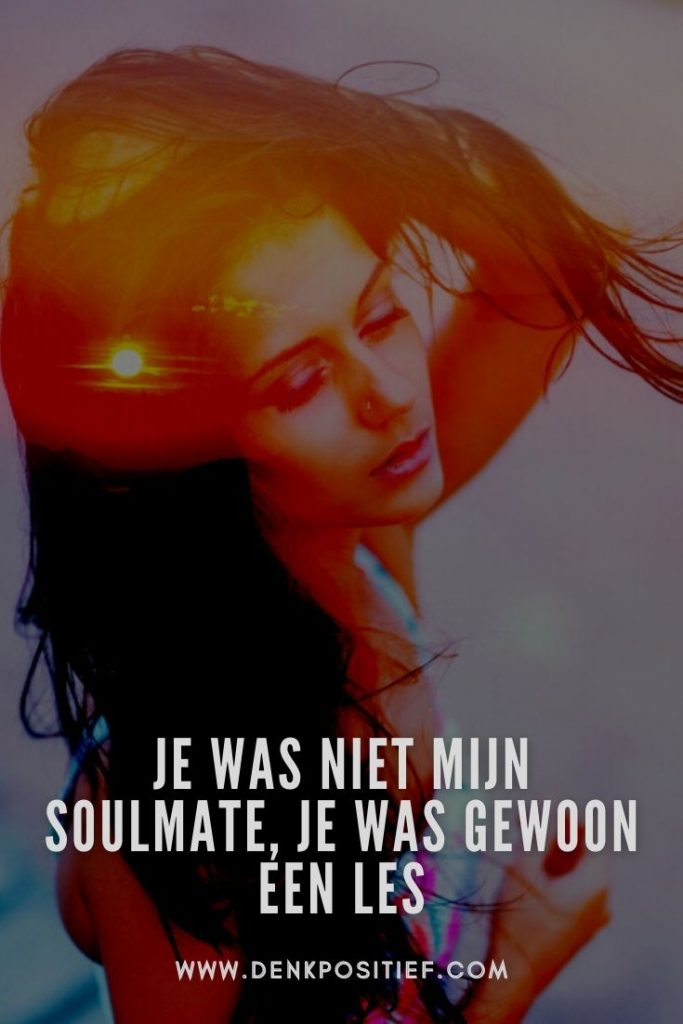 Je Was Niet Mijn Soulmate, Je Was Gewoon Een Les