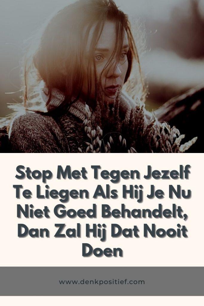 Stop Met Tegen Jezelf Te Liegen Als Hij Je Nu Niet Goed Behandelt, Dan Zal Hij Dat Nooit Doen